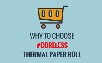 Why to Choose Coreless Thermal Paper Rolls [infographic]